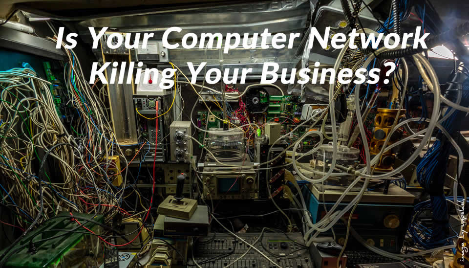 Is Your Computer Network Killing Your Business?